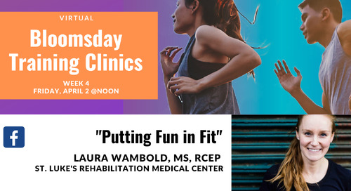 Week 4: Bloomsday Training Clinics with Laura Wambold, MS, RCEP