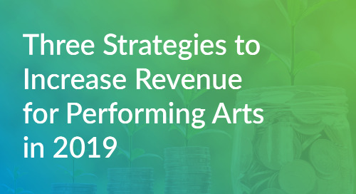 Three Strategies to Increase Revenue for the Performing Arts in 2019 - Webinar Recording