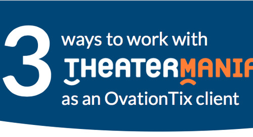 3 Ways to Work with TheaterMania as an OvationTix Client