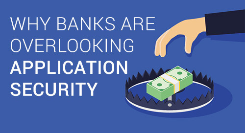 Banks, Here's Why You Shouldn't Turn a Blind Eye on Application Security