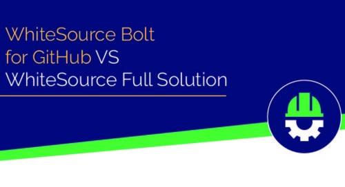 WhiteSource Bolt for GitHub VS WhiteSource Full Solution