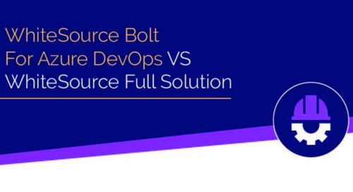 WhiteSource Bolt for Azure DevOps VS WhiteSource Full Solution