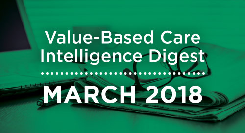 Value-Based Care Intelligence Digest - March 2018