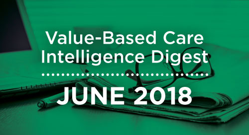 Value-Based Care Intelligence Digest - June 2018