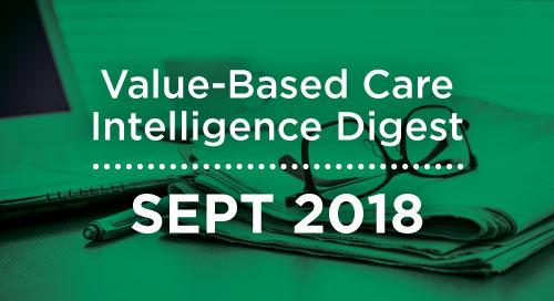 Value-Based Care Intelligence Digest - September 2018
