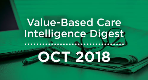 Value-Based Care Intelligence Digest - October 2018
