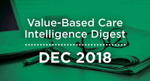 Value-Based Care Intelligence Digest - December 2018