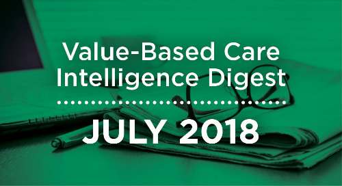 Value-Based Care Intelligence Digest - July 2018