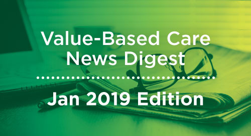Value-Based Care News Digest - January 2019 Edition