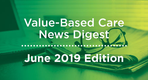Value-Based Care News Digest - June 2019
