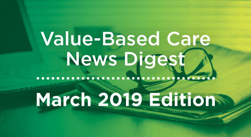 Value-Based Care News Digest - March 2019