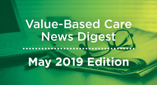Value-Based Care News Digest - May 2019