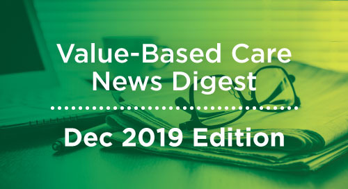 Value-Based Care News Digest - December 2019