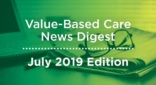 Value-Based Care News Digest - July 2019