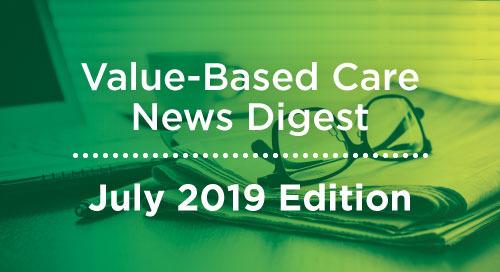 Value-Based Care News Digest - July 2019