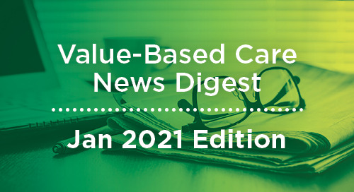 Value-Based Care News Digest - January 2021