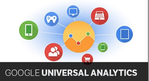Google Universal Analytics – What You Need To Know