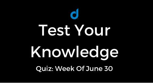 Test Your Knowledge Of Top Digital Marketing News: Week Of June 30
