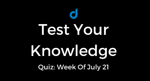 Test Your Knowledge Of Top Digital Marketing News: Week Of July 21