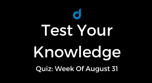 Test Your Knowledge Of Top Digital Marketing News: Week Of August 31