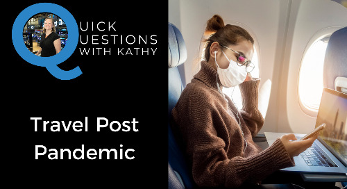 Quick Questions With Kathy: Travel Post Pandemic