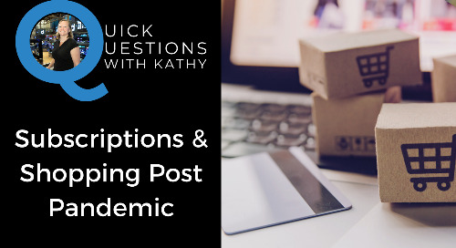 Quick Questions With Kathy: Subscriptions & Shopping Post Pandemic