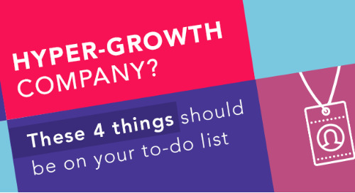 GUIDE | Hyper-growth company? These 4 things should be on your to-do list