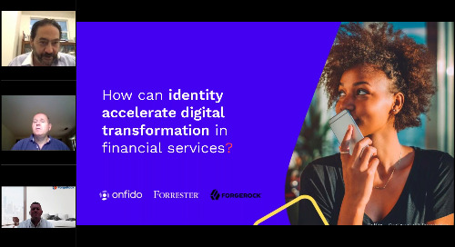 Forrester, ForgeRock & Onfido: How can identity accelerate digital transformation in financial services?