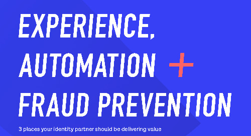 Experience, automation, and fraud prevention: 3 places your identity partner should be delivering value