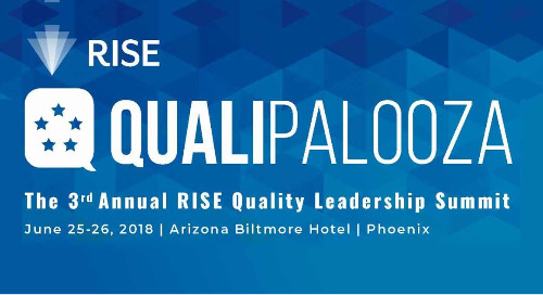 Qualipalooza: The 3rd Annual 3rd Annual RISE Quality Leadership Summit | June 25-26, 2018 | Phoenix