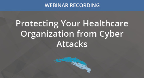Protecting Your Healthcare Organization from Cyber Attacks