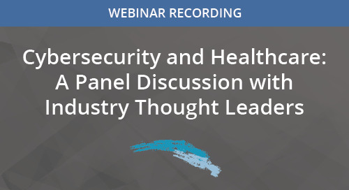 Cybersecurity and Healthcare: A Panel Discussion with Industry Thought Leaders