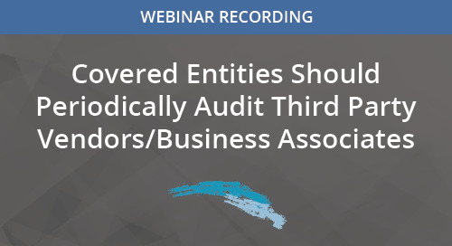 Covered Entities Should Periodically Audit Third Party Vendors/Business Associates