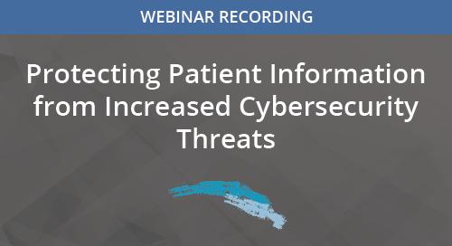 Protecting Patient Information from Increased Cybersecurity Threats