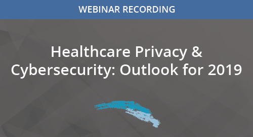 Healthcare Privacy & Cybersecurity: Outlook for 2019