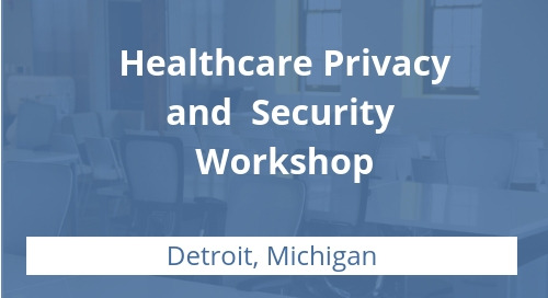 Healthcare Privacy and Security Workshop in Detroit