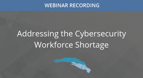 Addressing the Cybersecurity Workforce Shortage Webinar
