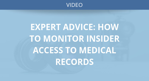Expert Advice: How to Monitor Insider Access to Medical Records