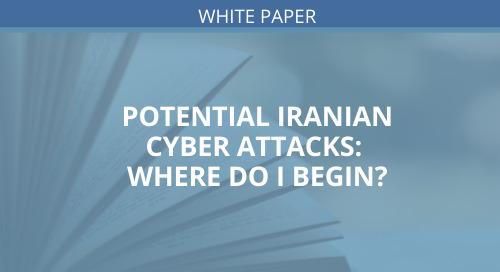Potential Iranian Cyber Attack: Where Do I Begin?