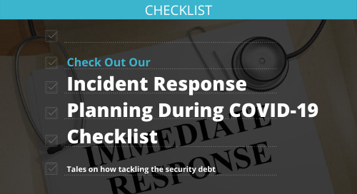 Planning for Incident Response During the COVID-19 Crisis: Tales on Tackling The Security Debt