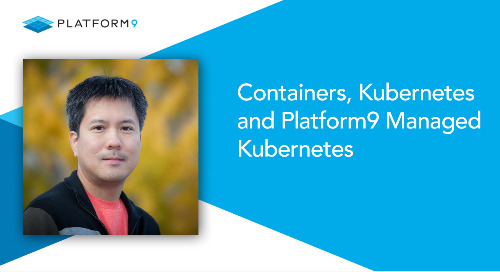 Containers, Kubernetes and Platform9 Managed Kubernetes