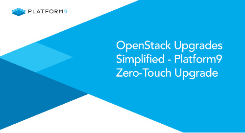 OpenStack Upgrades Simplified - Platform9 Zero-Touch Upgrade