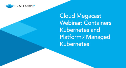Cloud Megacast Webinar - Containers Kubernetes and Platform9 Managed Kubernetes
