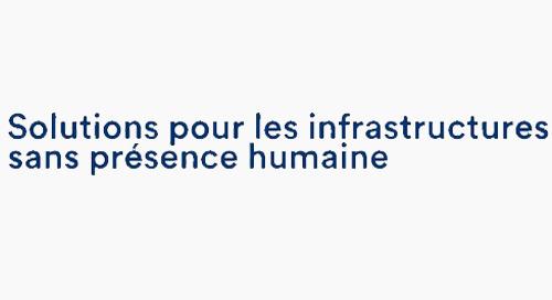 Solutions pour les infrastructures sans présence humaine