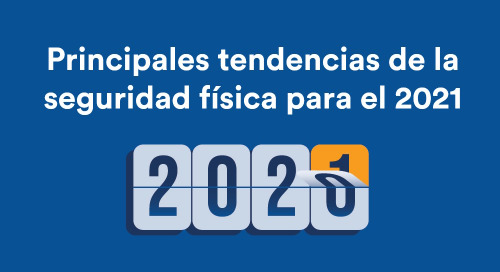 Principales tendencias de la seguridad física para el 2021