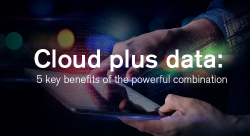 Blog | Cloud plus data - 5 key benefits of the powerful combination