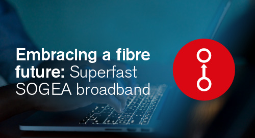Claranet | Embracing a fibre future: Superfast SOGEA broadband