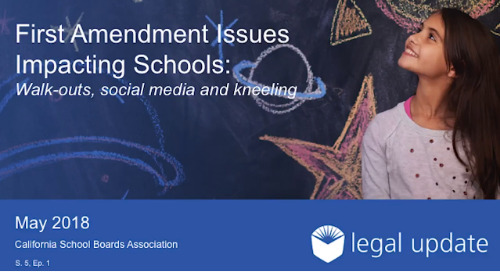 First Amendment Issues Impacting Schools: Walk-outs, social media and kneeling