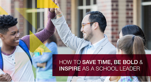 How to save time, be bold and inspire as a school leader