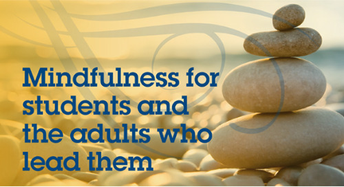 Mindfulness for students and the adults who lead them